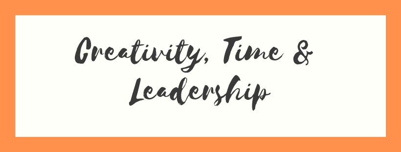Creativity, Time and Leadership