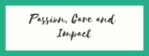 Passion, Care And impact